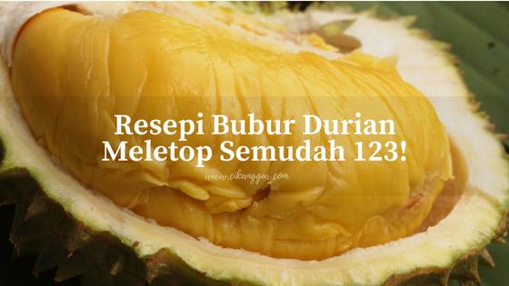 Resepi Bubur Durian Meletop Semudah 123!