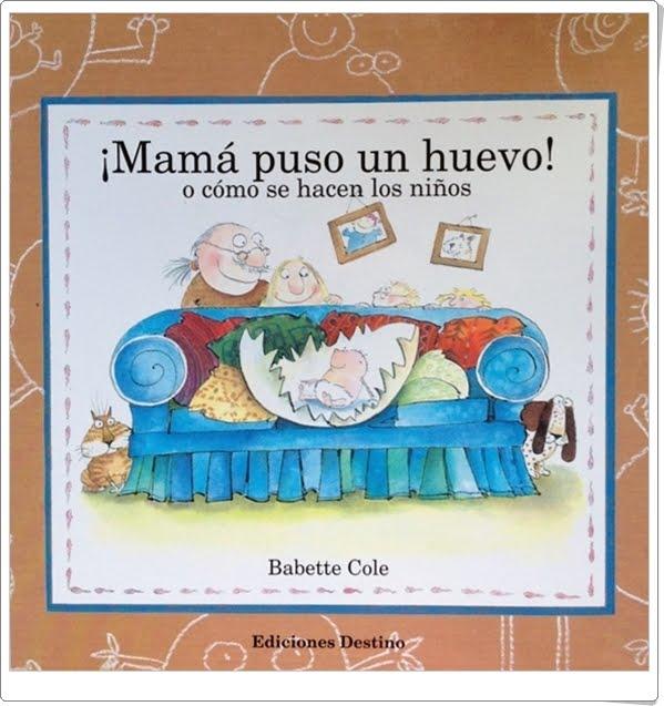 ¡MAMÁ PUSO UN HUEVO! O CÓMO SE HACEN LOS NIÑOS (Cuento de Babette Cole)