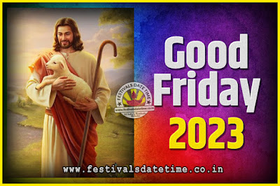 2023 Good Friday Festival Date and Time, 2023 Good Friday Calendar