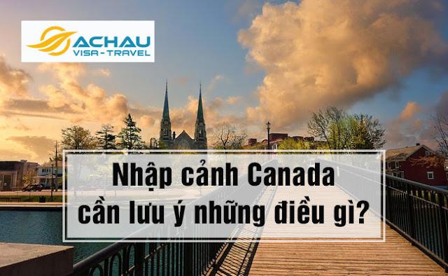 Nhập cảnh Canada cần lưu ý những điều gì?