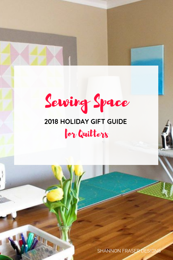 Sewing Space | 2018 Holiday Gift Guide for Quilters | Shannon Fraser Designs