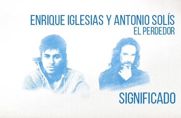 El Perdedor significado de la canción Enrique Iglesias Marco Antonio Solís.