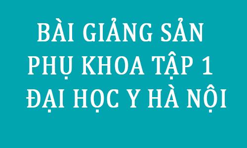 ebook giao trinh bai giang san phu khoa tap 1 pdf dai hoc y ha noi - toi hoc y