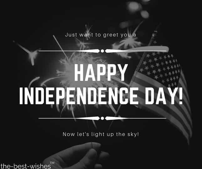 just want to greet you a happy independence day now lets light up the sky