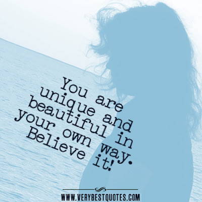 unique love quotes  You are unique and beautiful in your own way. Believe it!