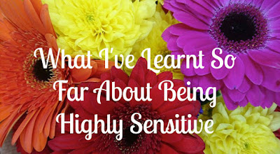 What I've Learnt So Far About Being Highly Sensitive