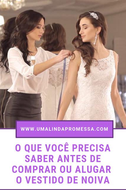O que você precisa saber antes de comprar ou alugar o vestido de noiva