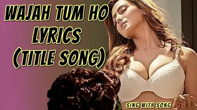 Wajah Tum Ho Lyrics (Title Song)