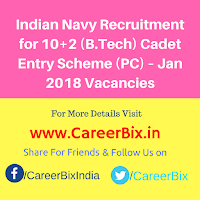 Indian Navy Recruitment for 10+2 (B.Tech) Cadet Entry Scheme (PC) – Jan 2018 Vacancies