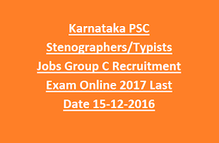 Karnataka PSC Stenographers/Typists Jobs in Various Government Departments Group C Recruitment Exam Online 2017 Last Date 15-12-2016