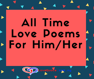 All Time Love Poems For Him or Her