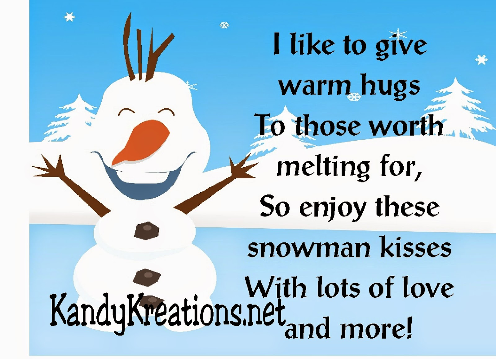 I like to give warm hugs, to those worth melting for, so enjoy these snowman kisses, with lots of love and more.