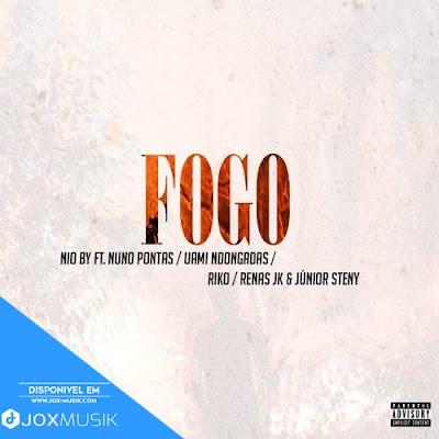 Nio By - Fogo (Feat Nuno Pontas, Uami Ndongadas, Riko, Renas Jk & Júnior Steny)