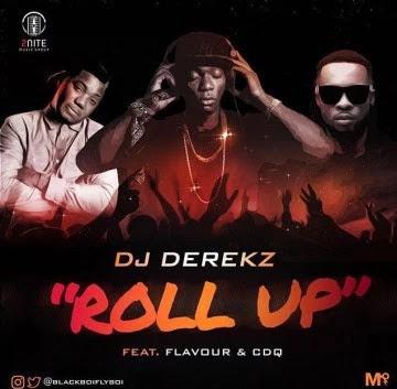 DJ Derekz Ft. Flavour & CDQ – Roll Up