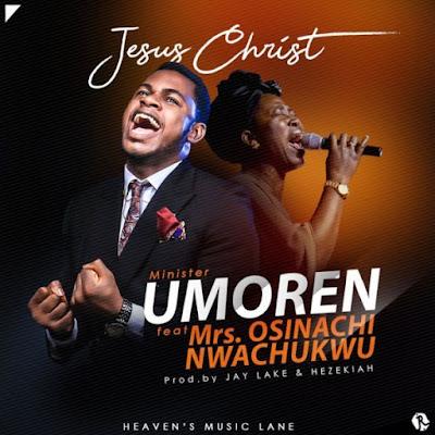 Minister Umoren Ft. Mrs. Osinachi Nwachukwu – Jesus Christ