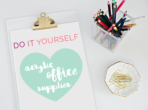 DIY Acrylic Office Supplies from IHeart Organizing [Weekly Round-Up at High-Heeled Love]