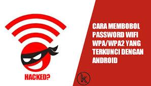 cara membobol wifi wpa/wpa2 menggunakan android