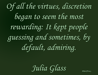 """Of all the virtues, discretion began to seem the most rewarding: It kept people guessing and sometimes, by default, admiring"""