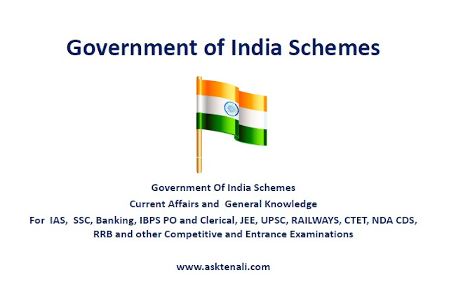 Government Of India Schemes  Current Affairs and  General Knowledge For  IAS,  SSC, Banking, IBPS PO and Clerical, JEE, UPSC, RAILWAYS, CTET, NDA CDS, RRB and other Competitive and Entrance Examinations
