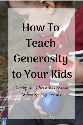 Teach Your Kids Generosity When Society Doesn't- How to Teach Generosity to Your Kids During the Christmas Season When Society Teaches Them The Very Opposite. How To Raise A Generous Child