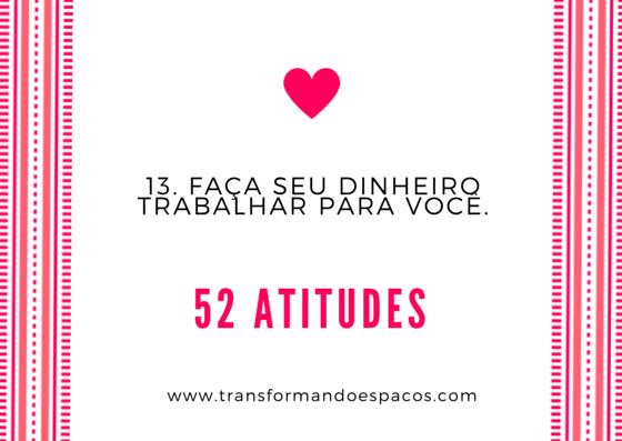 Projeto 52 Atitudes | Atitude 13 - Faça seu dinheiro trabalhar para você.