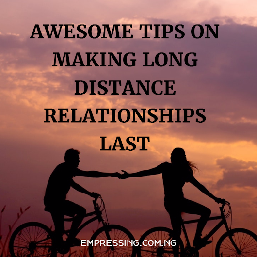 AWESOME TIPS TO MAKE LONG DISTANCE RELATIONSHIP LAST