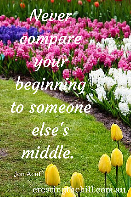 Never compare your beginning to someone else's middle. Jon Acuff