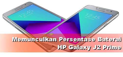 Cara Tampilkan Persentase Baterai di HP Samsung J2 Prime