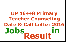 UP 16448 Primary Teacher Counseling Date & Call Letter 2016