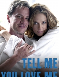 Tell Me You Love Me | Bmovies