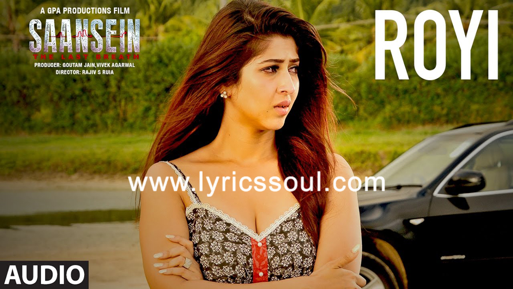 The Royi lyrics from '', The song has been sung by Shibani Sur, , . featuring Rajneesh Duggal, Sonarika Bhadoria, , . The music has been composed by Vivek Kar, , . The lyrics of Royi has been penned by Kumaar