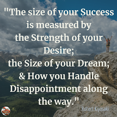 "Quotes About Strength And Motivational Words For Hard Times: ""The size of your success is measured by the strength of your desire; the size of your dream; and how you handle disappointment along the way."" - Robert Kiyosaki"