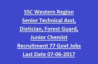 SSC Western Region Senior Technical Assistant, Dietician, Forest Guard, Junior Chemist Recruitment 77 Govt Jobs Last Date 07-06-2017