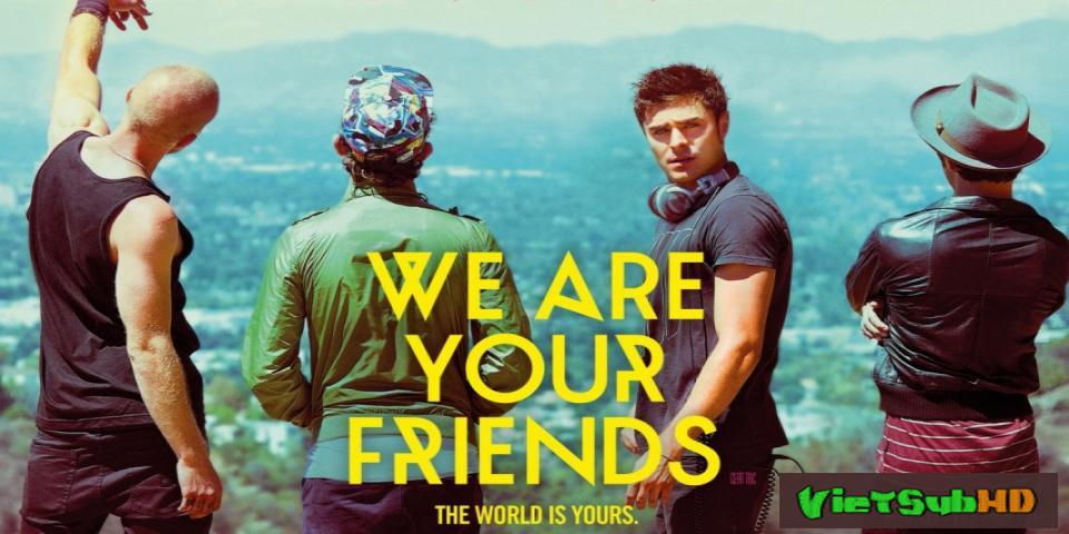 Phim Những Người Bạn Của Bạn VietSub HD | We Are Your Friends 2015