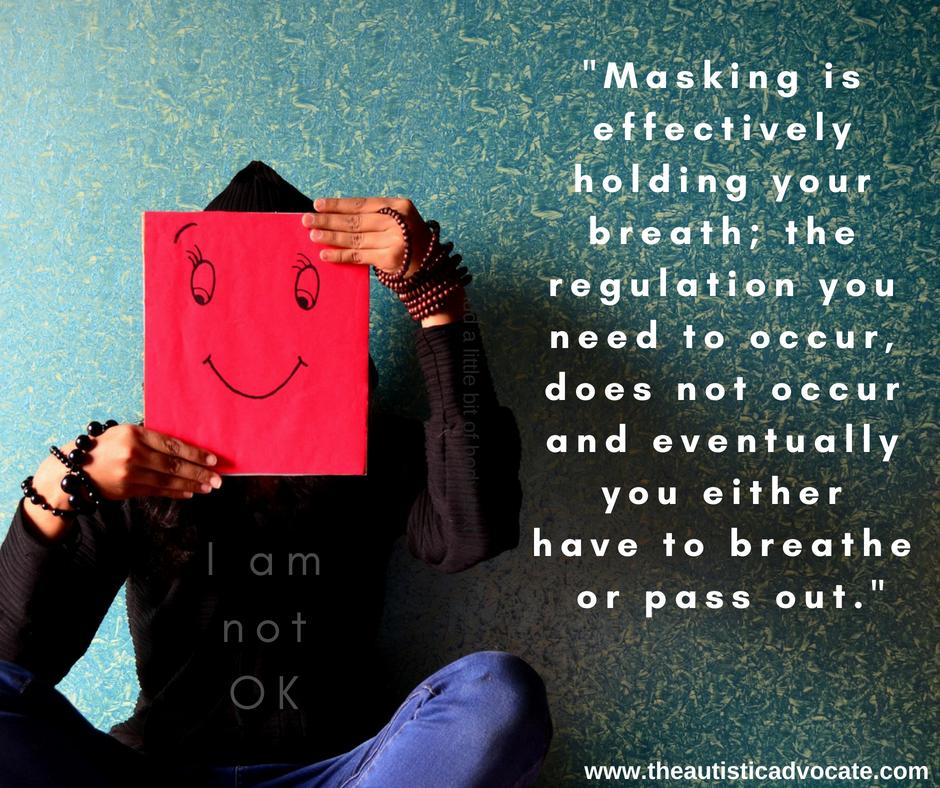 Masking: I am not OK – The Autistic Advocate
