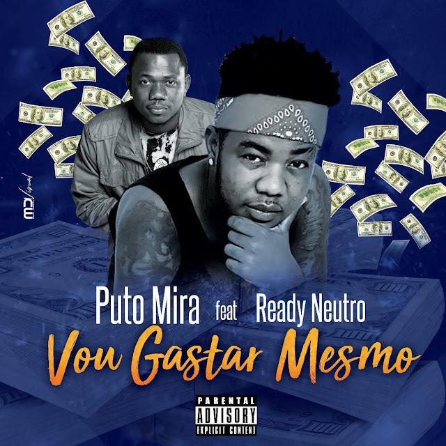 Puto Mira Feat. Ready Neutro - Vou Gastar Mesmo