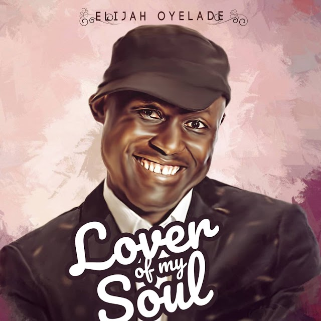 Music: Elijah Oyelade - Lover of My Soul + Lyrics Video [@elijahoyelade]