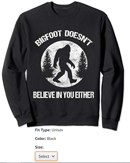 Bigfoot Doesn't Believe In You Either shirt distressed big Sweatshirt