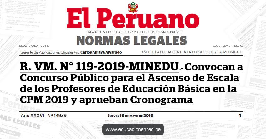 R. VM. N° 119-2019-MINEDU - Convocan a Concurso Público para el Ascenso de Escala de los Profesores de Educación Básica en la Carrera Pública Magisterial 2019 y aprueban Cronograma - www.minedu.gob.pe