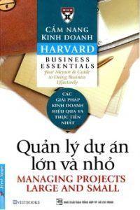 Cẩm Nang Kinh Doanh Harvard: Quản Lý Dự Án Lớn Và Nhỏ