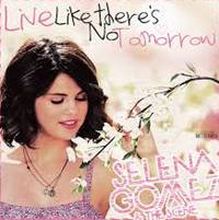 Free Download Selena Gomez - Live Like There's No Tomorrow.Mp3