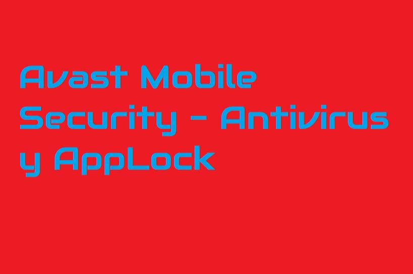 Avast Mobile Security - Antivirus y AppLock