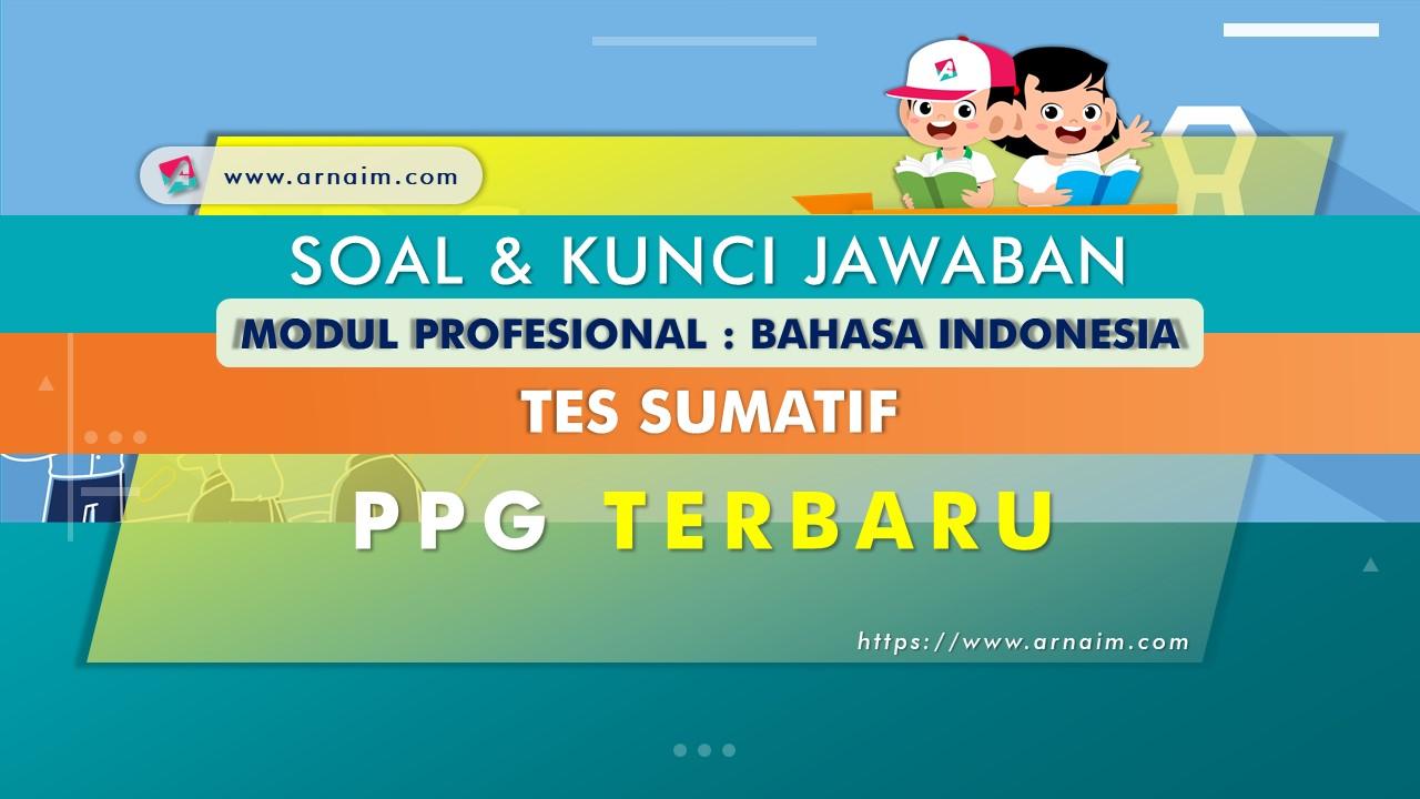 ARNAIM.COM - SOAL DAN KUNCI JAWABAN TES SUMATIF  MODUL BAHASA INDONESIA