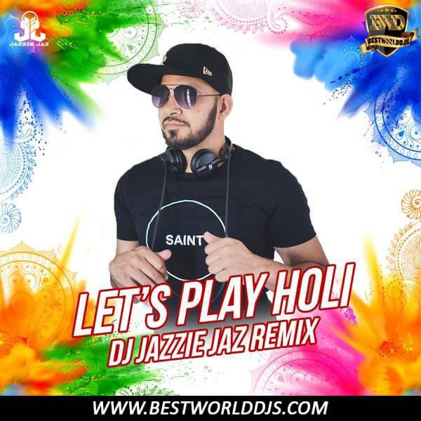 Lets Play Holi Remix DJ Jazzie Jaz