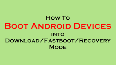 Boot Android Devices into Download Fastboot Recovery Mode