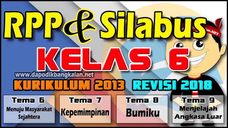 RPP & Silabus Kelas 6 Kurikulum 2013/K 13 Revisi 2018 Tema 6,7,8 dan 9 Semester 2