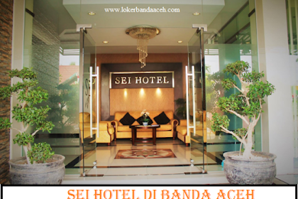 Lowongan Kerja di SEI HOTEL Banda Aceh