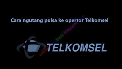 Cara Ngutang Pulsa Telkomsel | Pinjam Pulsa Darurat Telkomsel