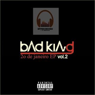 Bad King- 20 de janeiro (EP) (2K17) | DOWNLOAD