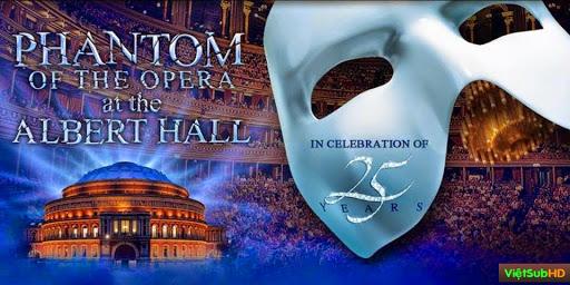 Phim Bóng Ma Trong Nhà Hát VietSub HD | The Phantom Of The Opera At The Royal Albert Hall 2011